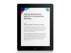 How to Get Started with CX in Community Banking